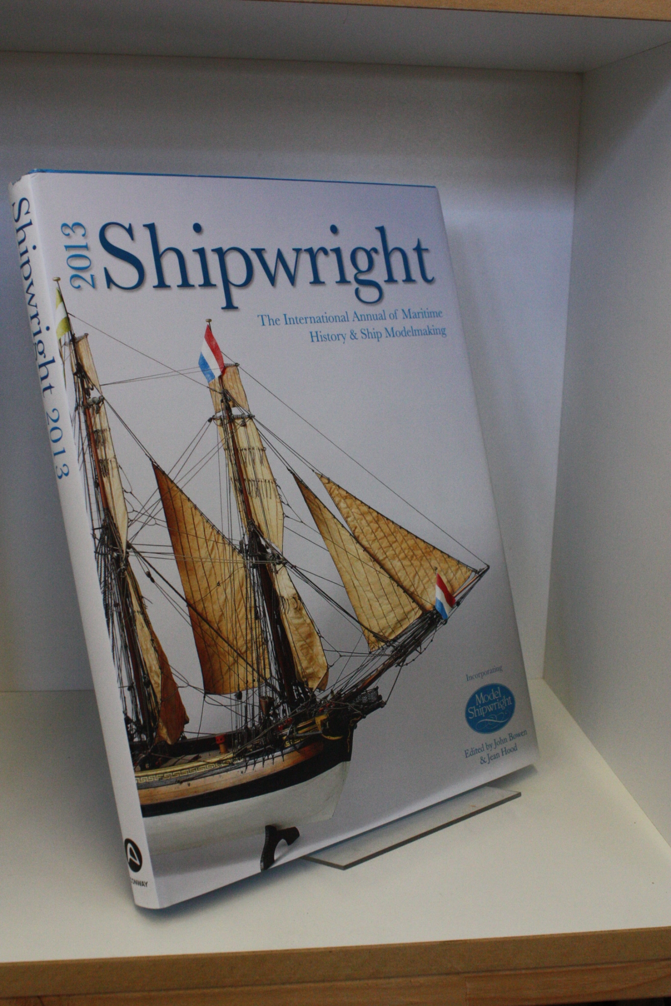 John Bowen: Shipwright 2013 The International Annual of Maritime History and Ship Modelmaking
